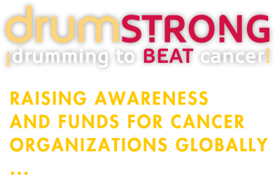 drumstrong - raising awareness and funds for cancer organizations globally...through rhythm